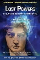 Lost Powers - Reclaiming Our Inner Connection ebook by J. Douglas Kenyon