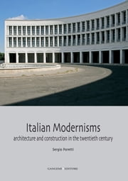 Italian Modernisms - Architecture and construction in the twentieth century. Collana Architettura e Costruzione /6 diretta dal Prof. Sergio Poretti ebook by Sergio Poretti