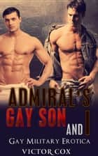 The Admiral's Gay Son and I ebook by Victor Cox
