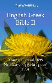 English Greek Bible II - Young´s Literal 1898 - Modern Greek 1904 ebook by Robert Young, Joern Andre Halseth, TruthBeTold Ministry