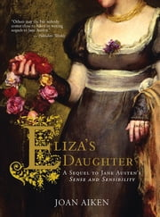 Eliza's Daughter - A Sequel to Jane Austen's Sense and Sensibility ebook by Joan Aiken