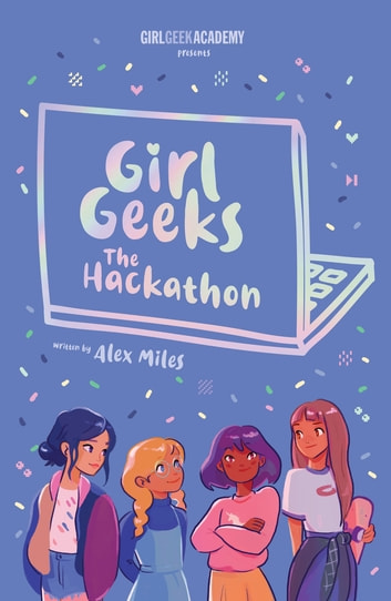 Girl Geeks 1: The Hackathon ebook by Alex Miles
