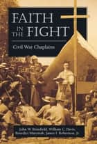 Faith in the Fight ebook by John W. Brinsfield, William C. Davis, Benedict Maryniak,...