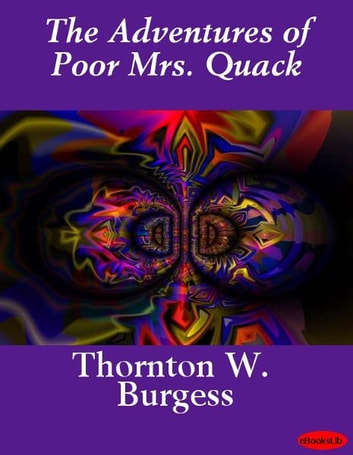 The Adventures of Poor Mrs. Quack ebook by Thornton W. Burgess