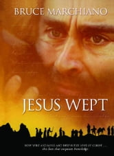Jesus Wept - God's Tears Are For You ebook by Bruce Marchiano