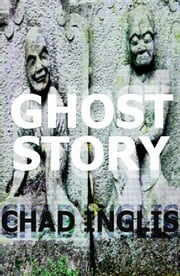 Ghost Story ebook by Chad Inglis
