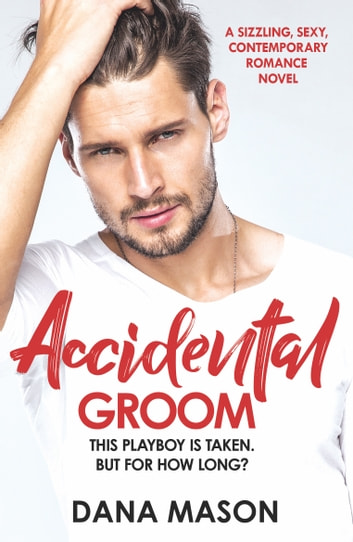 Accidental Groom - A sizzling, sexy contemporary romance novel ebook by Dana Mason