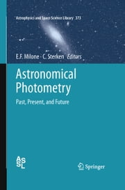 Astronomical Photometry - Past, Present, and Future ebook by Eugene F. Milone,C. Sterken