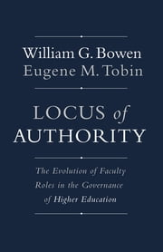 Locus of Authority - The Evolution of Faculty Roles in the Governance of Higher Education ebook by William G. Bowen,Eugene M. Tobin