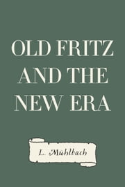 Old Fritz and the New Era ebook by L. Mühlbach