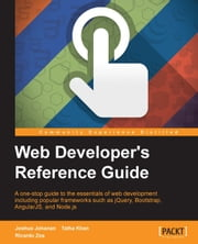 Web Developer's Reference Guide ebook by Joshua Johanan, Talha Khan, Ricardo Zea