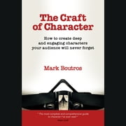 Craft of Character, The - How to create deep and engaging characters your audience will never forget audiobook by Mark Boutros