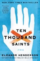 Ten Thousand Saints: A Novel - A Novel ebook by Eleanor Henderson