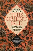 This Orient Isle - Elizabethan England and the Islamic World ebook by Jerry Brotton
