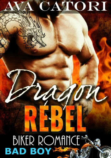 Dragon Rebel - A Rebel Dragons Motorcycle Club Romance, #1 ebook by Ava Catori