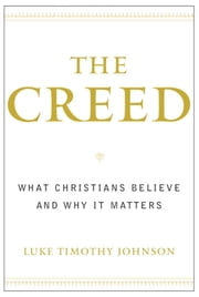 The Creed - What Christians Believe and Why it Matters ebook by Luke Timothy Johnson