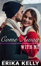 Come Away With Me - A Calamity Falls Small Town Romance Christmas Novella ebook by Erika Kelly