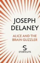 Alice and the Brain Guzzler (Storycuts) ebook by Joseph Delaney