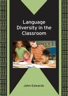 Language Diversity in the Classroom ebook by EDWARDS, John