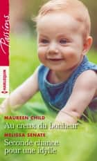 Au creux du bonheur - Seconde chance pour une idylle ebook by Maureen Child, Melissa Senate