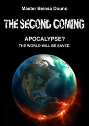 The Second Coming - Apocalypse? The world will be saved! ebook by Beinsa Douno