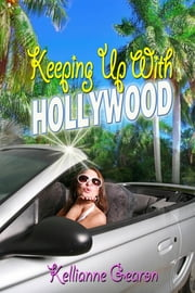 Keeping Up With Hollywood ebook by Kellianne Gearon