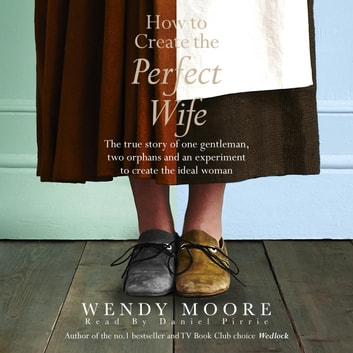 How to Create the Perfect Wife audiobook by Wendy Moore