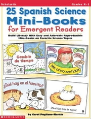 25 Spanish Science Mini-Books For Emergent Readers: Build Literacy With Easy and Adorable Reproducible Mini-Books on Favorite Science Topics ebook by Pugliano-Martin, Carol