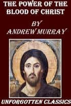 The Power of the Blood of Christ ebook by Andrew Murray