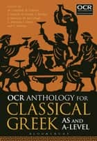 OCR Anthology for Classical Greek AS and A Level ebook by Dr Malcolm Campbell, Rob Colborn, Frederica Daniele,...