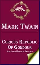 Curious Republic of Gondour and Other Whimsical Sketches ebook by Mark Twain