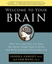 Welcome to Your Brain: Why You Lose Your Car Keys but Never Forget How to Drive and Other Puzzles of Everyday Life - Why You Lose Your Car Keys but Never Forget How to Drive and Other Puzzles of Everyday Life ebook by Sam Wang,Sandra Aamodt