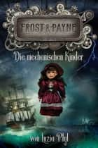 Frost & Payne - Band 2: Die mechanischen Kinder (Steampunk) ebook by Luzia Pfyl, Zoe Shtorm