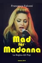 Mad for Madonna ebook by Francesco Falconi