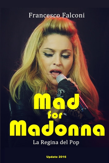 Mad for Madonna - La Regina del Pop eBook by Francesco Falconi