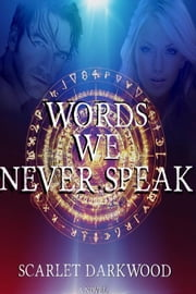 Words We Never Speak ebook by Scarlet Darkwood