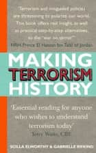 Making Terrorism History ebook by Scilla Elworthy,Gabrielle Rifkind