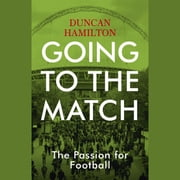 Going to the Match: The Passion for Football - The Perfect Gift for Football Fans audiobook by Duncan Hamilton
