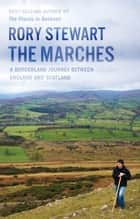 The Marches ebook by Rory Stewart