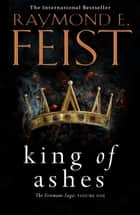King of Ashes (The Firemane Saga, Book 1) ebook by Raymond E. Feist