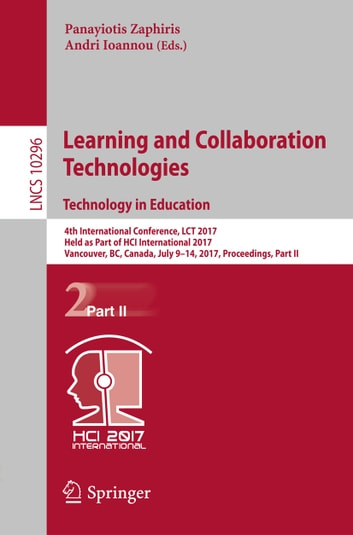 Learning and Collaboration Technologies. Technology in Education: 4th International Conference, LCT 2017, Held as Part of HCI International 2017, Vancouver, BC, Canada, July 9-14, 2017, Proceedings, Part II (Adult Programming) photo