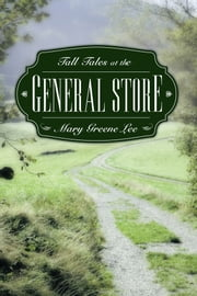 Tall Tales at the General Store ebook by Mary Greene Lee