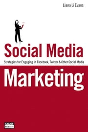 Social Media Marketing: Strategies for Engaging in Facebook, Twitter & Other Social Media ebook by Evans, Liana