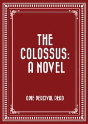 The Colossus: A Novel ebook by Opie Percival Read