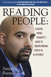 Reading People - A Master Hypnotherapist's Guide to Understanding People in 60 Seconds! ebook by Sanjay Burman M.HT