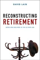 Reconstructing retirement ebook by David Lain