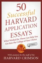 50 Successful Harvard Application Essays - What Worked for Them Can Help You Get into the College of Your Choice ebook by Staff of the Harvard Crimson, Staff of the Harvard Crimson