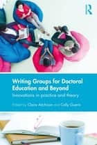 Writing Groups for Doctoral Education and Beyond ebook by Claire Aitchison,Cally Guerin
