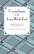 Conundrums for the Long Week-End - England, Dorothy L. Sayers, and Lord Peter Wimsey eBook by Robert Kuhn McGregor, Ethan Lewis