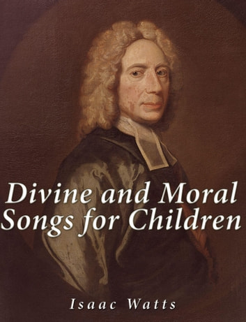 Divine and Moral Songs for Children eBook by Isaac Watts